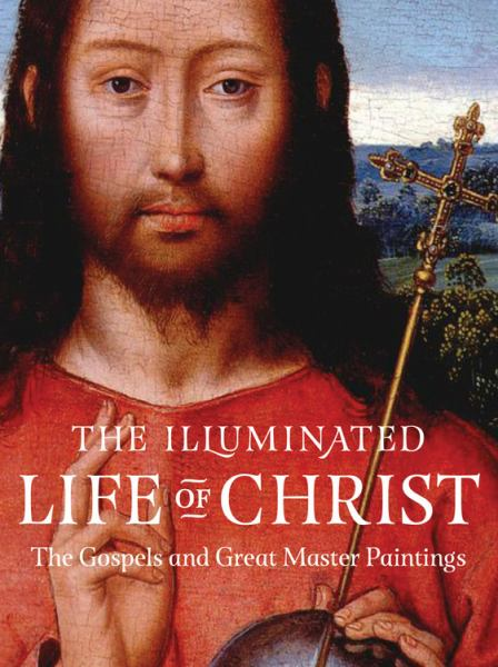 The Illuminated Life of Christ - The Gospels and Great Master Paintings