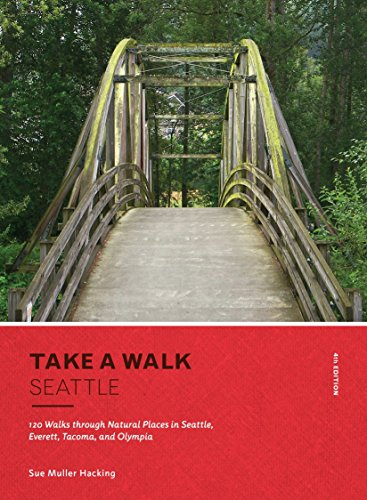 Take a Walk Seattle: 120 Walks through Natural Places in Seattle, Everett, Tacoma, and Olympia (4th Edition)