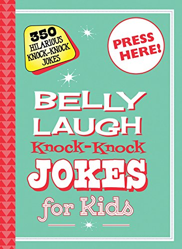 Belly Laugh Knock-Knock Jokes for Kids: 350 Hilarious Knock-Knock Jokes