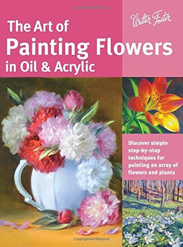 The Art of Painting Flowers in Oil & Acrylic (Collector's Series)