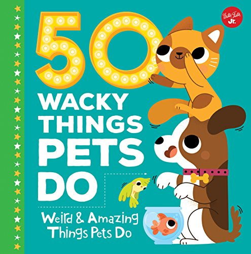 50 Wacky Things Pets Do