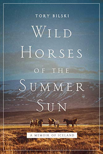 Wild Horses of the Summer Sun: A Memoir of Iceland