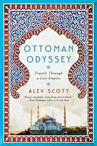 Ottoman Odyssey: Travels Through a Lost Empire