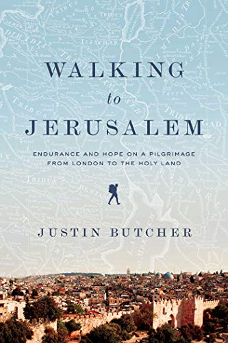 Walking to Jerusalem: Endurance and Hope on a Pilgrimage from London to the Holy Land