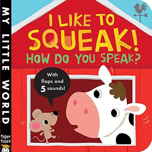I Like to Squeak! How Do You Speak? (My Little World)
