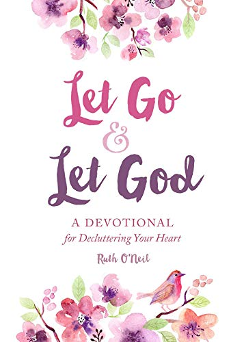 Let Go & Let God: A Devotional for Decluttering Your Heart