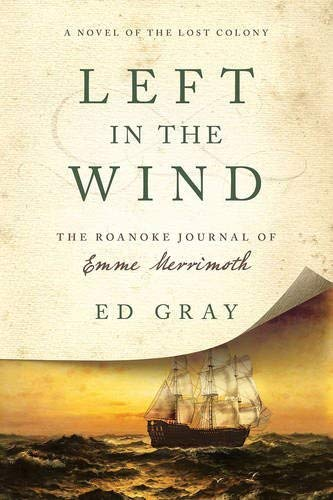 Left in the Wind: The Roanoke Journal of Emma Merrimoth (A Novel of the Lost Colony)