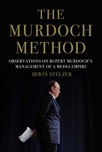The Murdoch Method: Observations on Rupert Murdoch's Management of a Media Empire