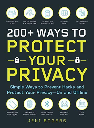 200+ Ways to Protect Your Privacy: Simple Ways to Prevent Hacks and Protect Your Privacy - On and Offline