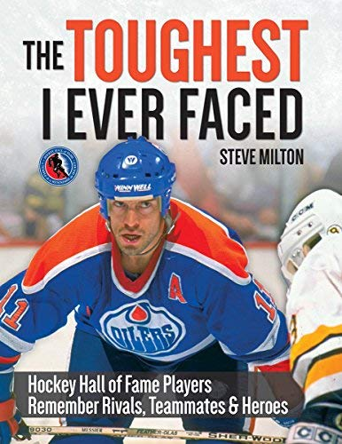 The Toughest I Ever Faced: Hockey Hall of Fame Players Remember Rivals, Teammates and Heroes