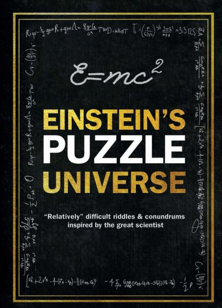 "Einstein's Puzzle Universe: ""Relatively"" Difficult Riddles & Conundrums Inspired by the Great Scientist"