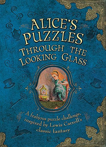 Alice's Puzzles: Through the Looking Glass: A Frabjous Puzzle Challenge Inspired by Lewis Carroll's Classic Fantasy