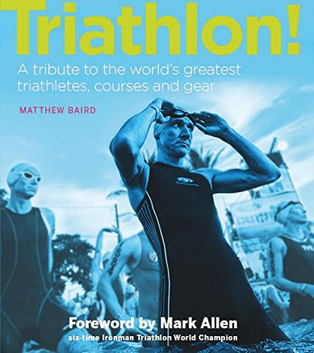 Triathlon! A Tribute to the World's Greatest Triathletes, Races and Gear