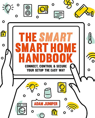 The Smart Smart Home Handbook: Connect, Control and Secure Your Setup the Easy Way