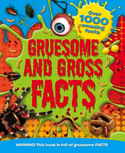 Gruesome and Gross Facts
