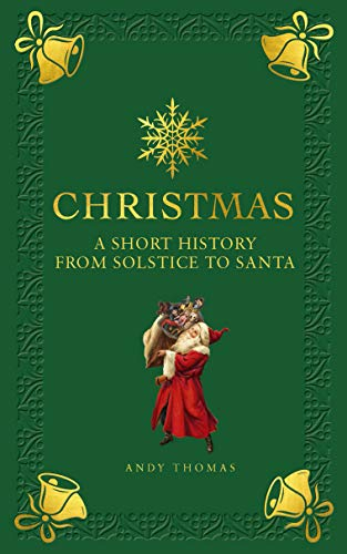 Christmas - A Short History From Solstice to Santa