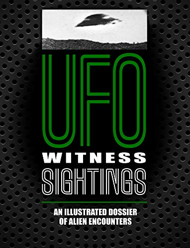 UFO Witness Sightings: An Illustrated Dossier of Alien Encounters