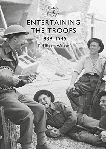 Entertaining the Troops: 1939 - 1945 (Shire Library)