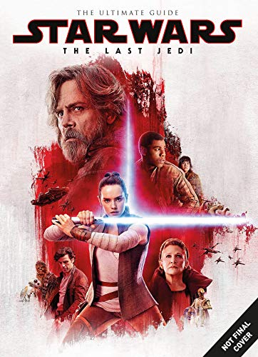 Star Wars: The Last Jedi: The Ultimate Guide