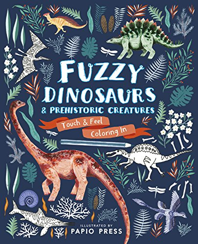 Fuzzy Dinosaurs and Prehistoric Creatures (Touch and Feel Coloring In)