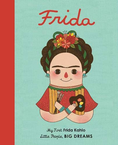 Frida Kahlo (My First Little People, Big Dreams)
