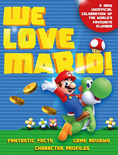 We Love Mario!: Fantastic Facts, Game Reviews, Character Profiles