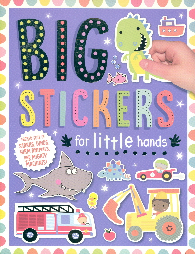 Sharks, Dinos, Farm Animals, and Mighty Machines (Big Stickers for Little Hands)