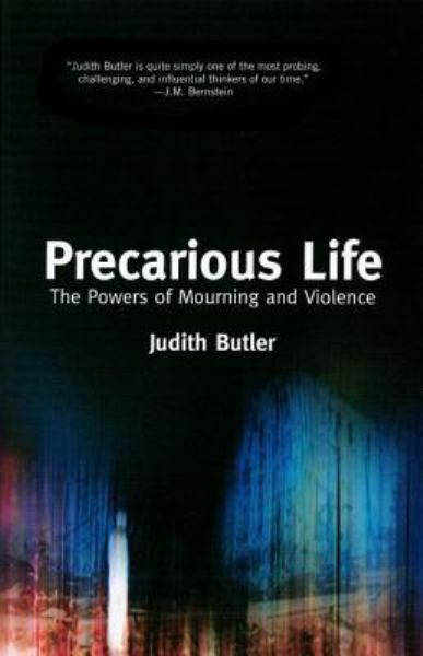 Precarious Life: The Powers of Mourning and Violence