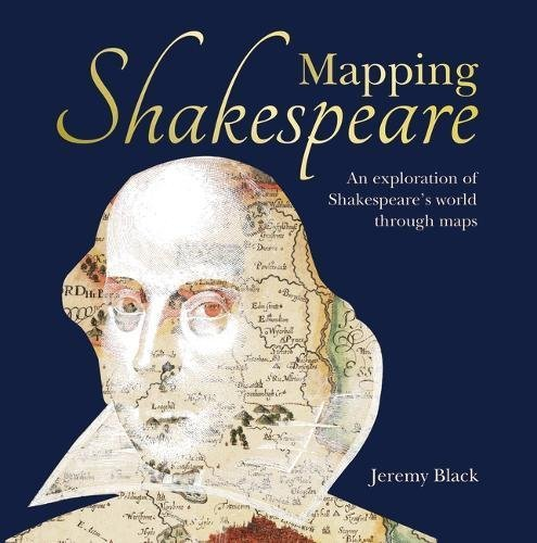 Mapping Shakespeare: An Exploration of Shakespeare's World Through Maps