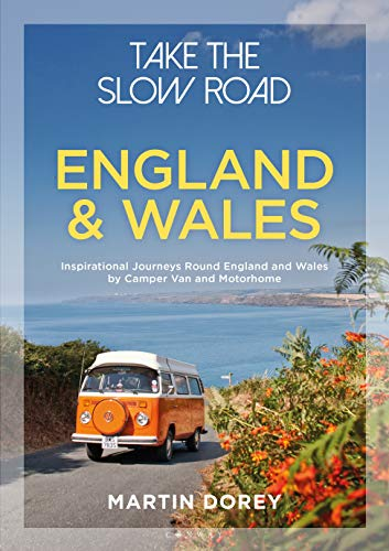 England and Wales: Inspirational Journeys Round England and Wales by Camper Van and Motorhome (Take the Slow Road)