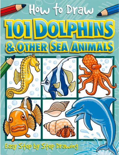 How to Draw 101 Dolphins and Other Sea Animals (How to Draw)