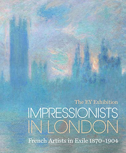 Impressionists in London: French Artists in Exile 1870-1904 (The EY Exhibition)