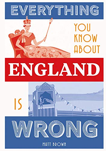 Everything You Know About England Is Wrong (Everything You Know Is Wrong)