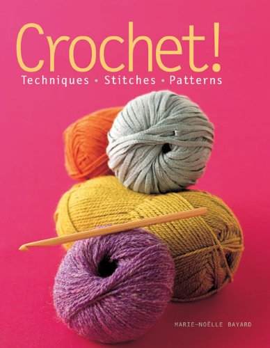 Crochet!: Techniques - Stitches - Patterns