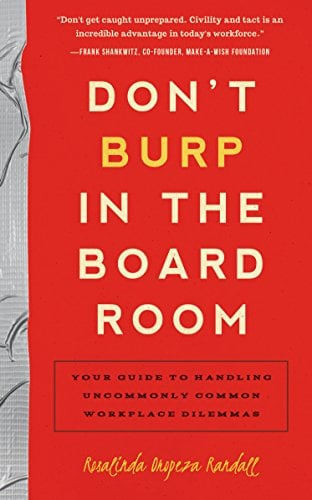 Don't Burp in the Boardroom: Your Guide to Handling Uncommonly Common Workplace Dilemmas