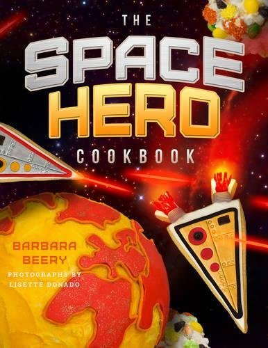 The Space Hero Cookbook: Stellar Recipes and Projects from a Galaxy Far, Far Away