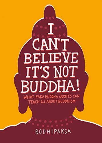 I Can't Believe It's Not Buddha!: What Fake Buddha Quotes Can Teach Us About Buddhism