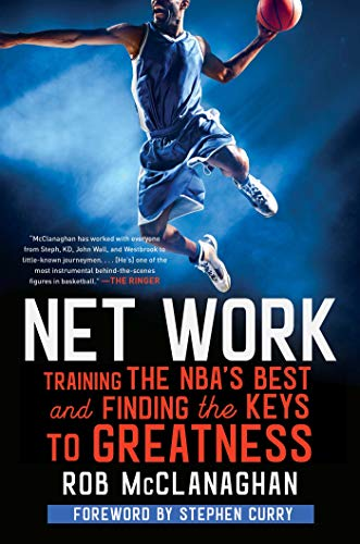 Net Work: Training the NBA's Best and Finding the Keys to Greatness