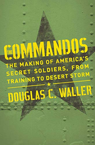 Commandos: The Making of America's Secret Soldiers, from Training to Desert Storm