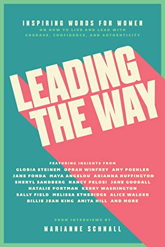 Leading the Way: Inspiring Words for Women on How to Live and Lead with Courage, Confidence, and Authenticity