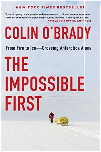 The Impossible First: From Fire to Ice - Crossing Antarctica Alone
