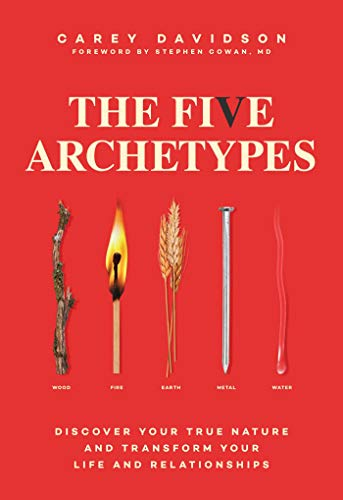 The Five Archetypes: Discover Your True Nature and Transform Your Life and Relationships