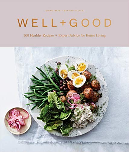 Well + Good Cookbook: 100 Healthy Recipes + Expert Advice for Better Living