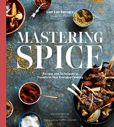 Mastering Spice: Recipes and Techniques to Transform Your Everyday Cooking