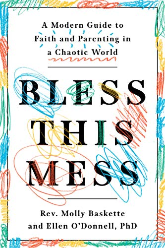 Bless This Mess: A Modern Guide to Faith and Parenting in a Chaotic World