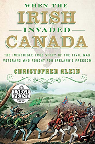 When the Irish Invaded Canada: The Incredible True Story of the Civil War Veterans Who Fought for Ireland's Freedom (Large Print)