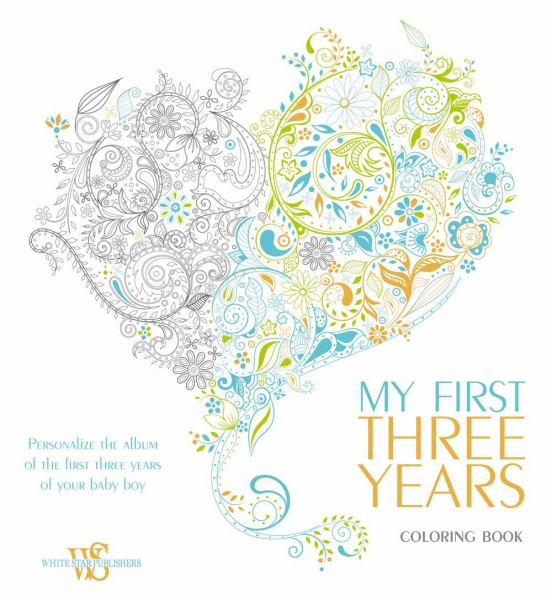 My First Three Years Coloring Book: Personalize the Album of the First Three Years of Your Baby Boy