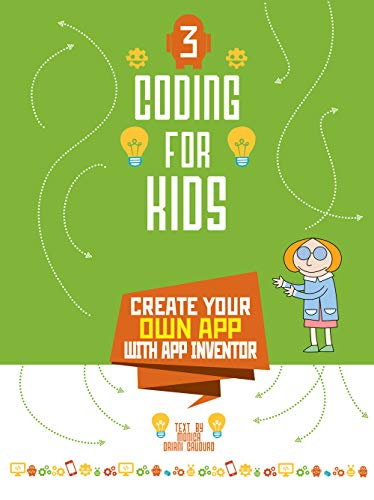 Coding for Kids 3: Create Your Own App with App Inventor